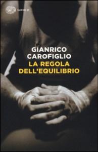 LA REGOLA DELL'EQUILIBRIO Gianrico Carofiglio Recensioni Libri e News