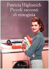 PICCOLI RACCONTI DI MISOGINIA, di Patricia Highsmith recensioni Libri e news