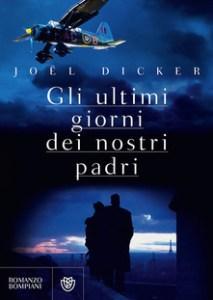GLI ULTIMI GIORNO DEI NOSTRI PADRI Joël Dicker Recensioni Libri e News