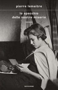 LO SPECCHIO DELLE NOSTRE MISERIEPierre Lemaitre recensioni Libri e News