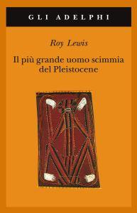 IL PIÙ GRANDE UOMO SCIMMIA DEL PLEISTOCENE R. Lewis