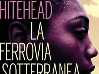 LA FERROVIA SOTTERRANEAColson Whitehead Recensioni Libri e News