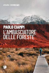 L'AMBASCIATORE DELLE FORESTE Paolo Ciampi Recensioni Libri e News
