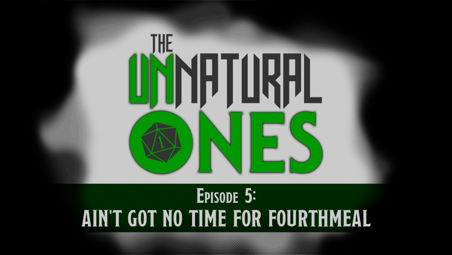 Episode 5: Ain't Got No Time For Fourthmeal – Part 5