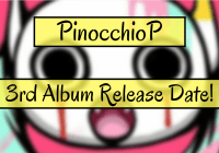 Vocaloid Artist PinocchioP 3rd Album Release Date Announced!