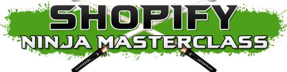 Shopify Ninja Masterclass