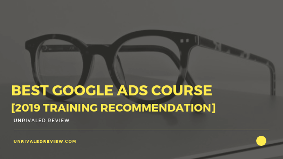 Best Google Ads Course [2019 Training Recommendation]