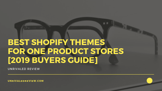 Best Shopify Themes For One Product Stores [2019 Buyers Guide]