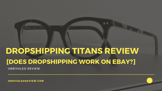 Dropshipping Titans Review [Does Dropshipping Work On Ebay?]