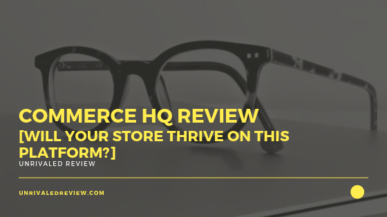 Commerce HQ Review [Will Your Store Thrive On This Platform]