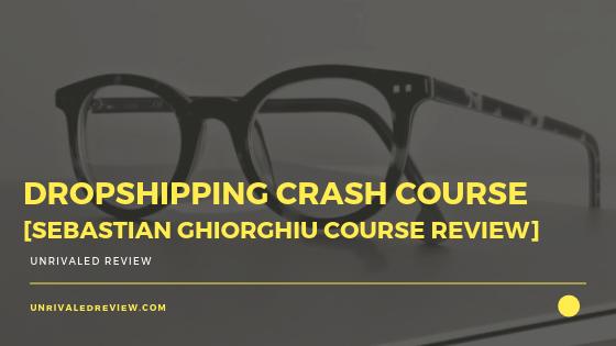 Dropshipping Crash Course [Sebastian Ghiorghiu Course Review]