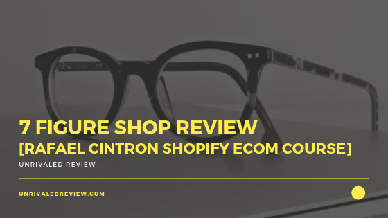 7 Figure Shop Review [Rafael Cintron Shopify eCom Course]