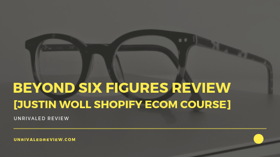 Beyond Six Figures Review [Justin Woll Shopify eCom Course]