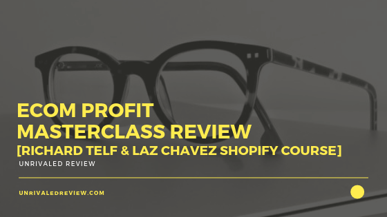 eCom Profit Masterclass Review [Telf & Chavez Shopify Course]