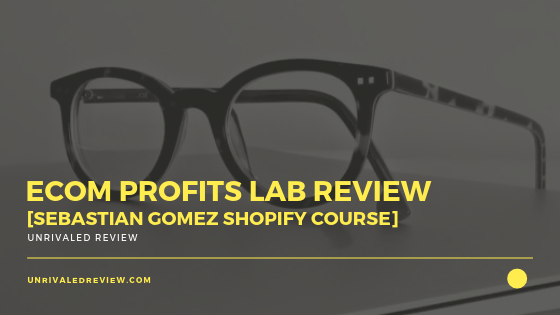 eCom Profits Lab Review [Sebastian Gomez Shopify Course]