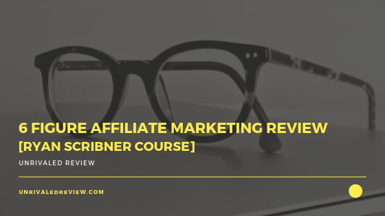 6 Figure Affiliate Marketing Review [Ryan Scribner Course]