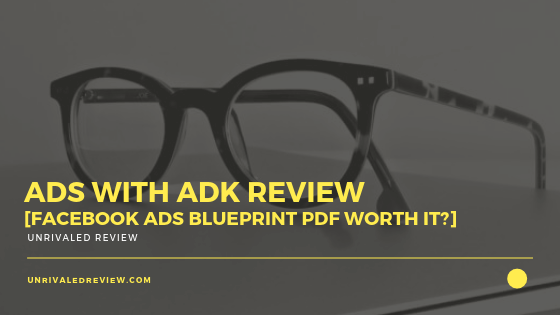 Ads With ADK Review [Facebook Ads Blueprint PDF Worth It?]
