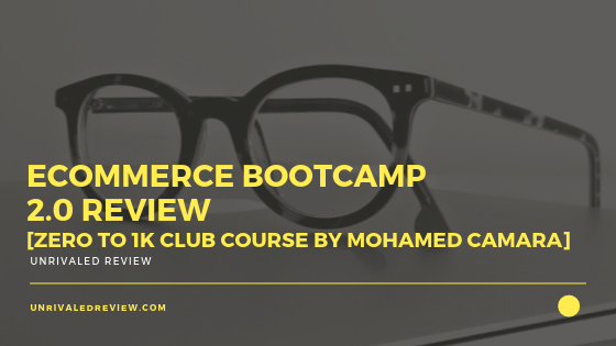 Ecommerce Bootcamp 2.0 Review [Zero to 1k Club Course]
