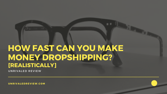 How Fast Can You Make Money Dropshipping? [Realistically]
