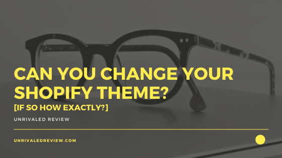 Can You Change Your Shopify Theme_ [If So How Exactly_]