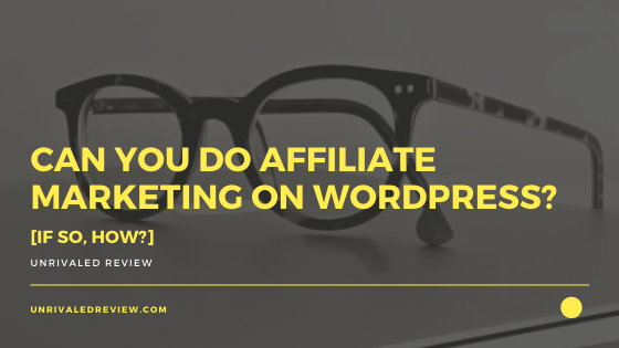 Can You Do Affiliate Marketing on WordPress? [If So, How?]