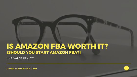 Is Amazon FBA Worth It? [Should You Start Amazon FBA?]