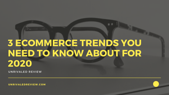 3 eCommerce Trends You Need to Know About for 2020