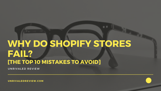 Why Do Shopify Stores Fail? [The Top 10 Mistakes To Avoid]