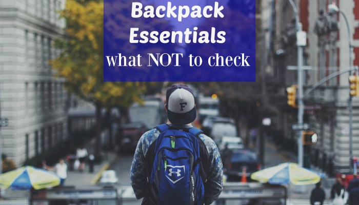 Backpack Essentials: What NOT to Check