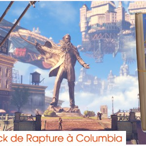 Bioshock de Rapture à Columbia
