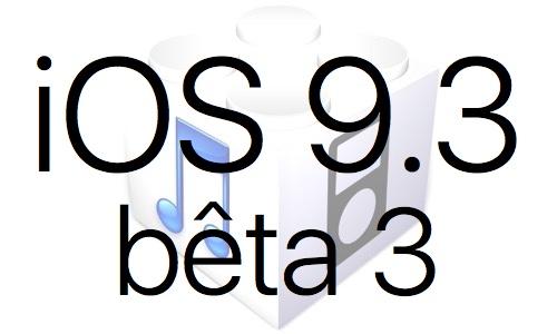 L'iOS 9.3 bêta 3 est disponible pour les développeurs