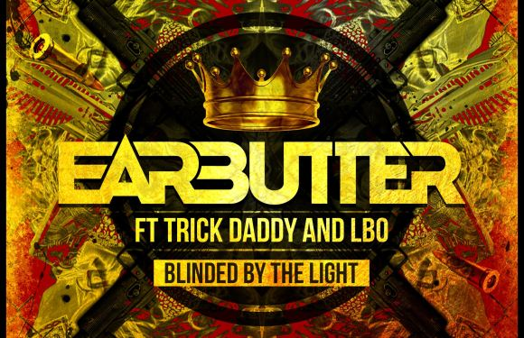 "EarButter Teams Up With Trick Daddy & LBo Flamez On ""Blinded By The Light"""
