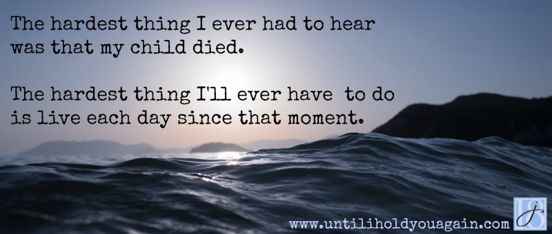 learning to live life after the loss of a child is second only to hearing about the loss of your child.