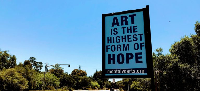 Sign at Montalvo Art Center: ART is the highest form of HOPE