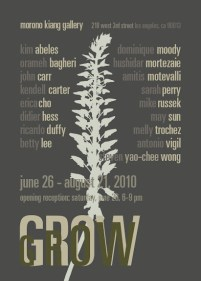 Grow June 26 - August 21, 2010 Morono Kiang Gallery