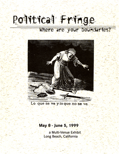 Political Fringe Where Are Your Boundaries? A Multi Venue Exhibit May 8 -June 5, 1999 Long Beach