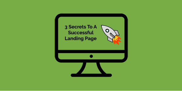 3 secrets to a successful landing page