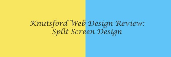 Knutsford Web Design Review: Split Screen Web Design