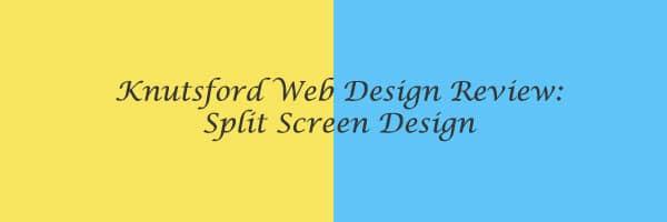 Knutsford Web Design Review: Split Screen Web Design
