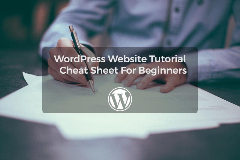 WordPress Website Tutorial: Cheat Sheet For Beginners