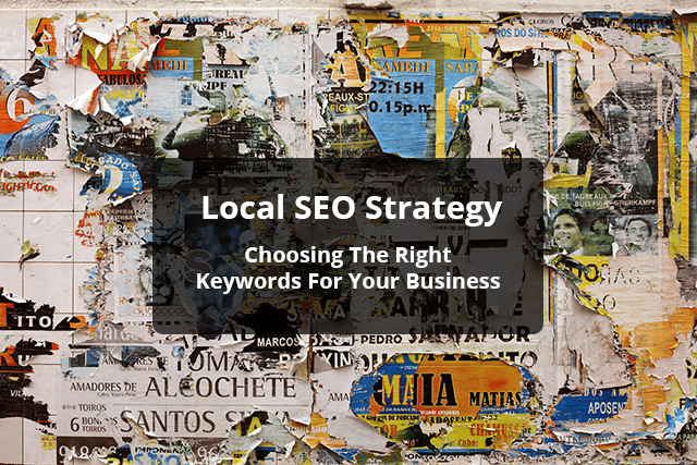 Local SEO Strategy Choosing The Right Keywords For Your Business