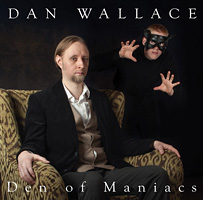 Den of Maniacs - Dan Wallace
