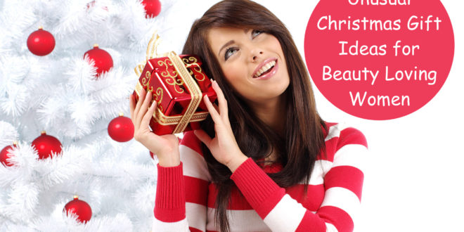 Unusual Christmas Gift Ideas For Beauty Loving Women