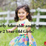 11 Extremely Adorable And Cute Gifts For 2 Year Old Girls