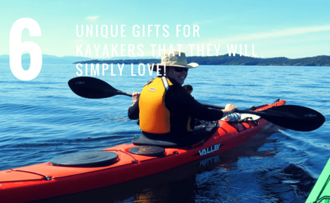 6 Unique Gifts For Kayakers That They Will Simply Love