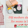 Diy Mothers Day Gifts For Moms In India Unusual Gifts