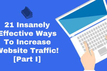 21 Insanely effective ways to increase website traffic Part 1