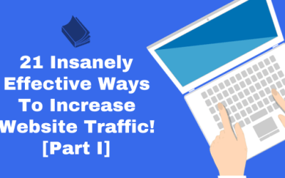 21 Insanely Effective Ways To Increase Website Traffic! [Part I]