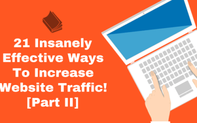 21 Insanely Effective Ways To Increase Website Traffic! [Part II]