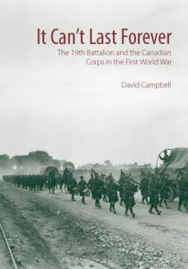 """Cover of 2017 book """"It Can't last forever: the 19th Batallion and the Canadian Corps in the First World War. University of Waterloo Press, 2017."""